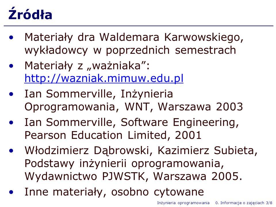 Inżynieria oprogramowania 0. Informacje o zajęciach 3/8 Źródła Materiały dra Waldemara Karwowskiego, wykładowcy w poprzednich semestrach Materiały z w