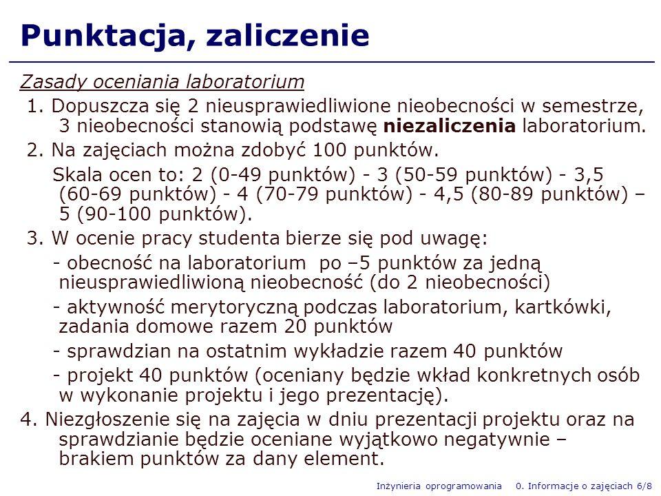 Inżynieria oprogramowania 0. Informacje o zajęciach 6/8 Punktacja, zaliczenie Zasady oceniania laboratorium 1. Dopuszcza się 2 nieusprawiedliwione nie