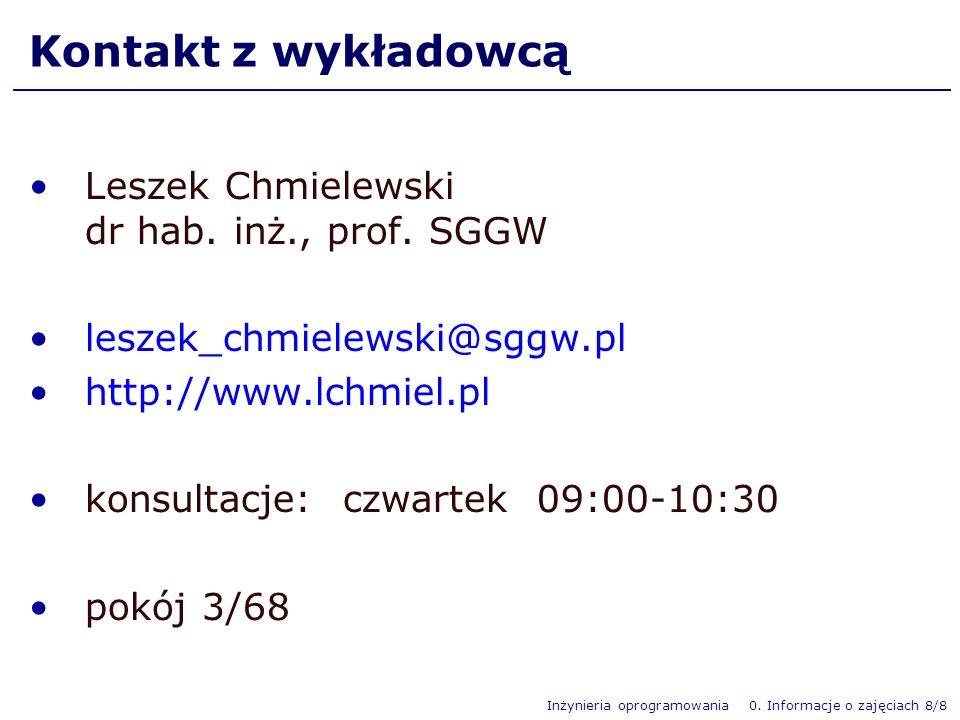 Inżynieria oprogramowania 0. Informacje o zajęciach 8/8 Kontakt z wykładowcą Leszek Chmielewski dr hab. inż., prof. SGGW leszek_chmielewski@sggw.pl ht