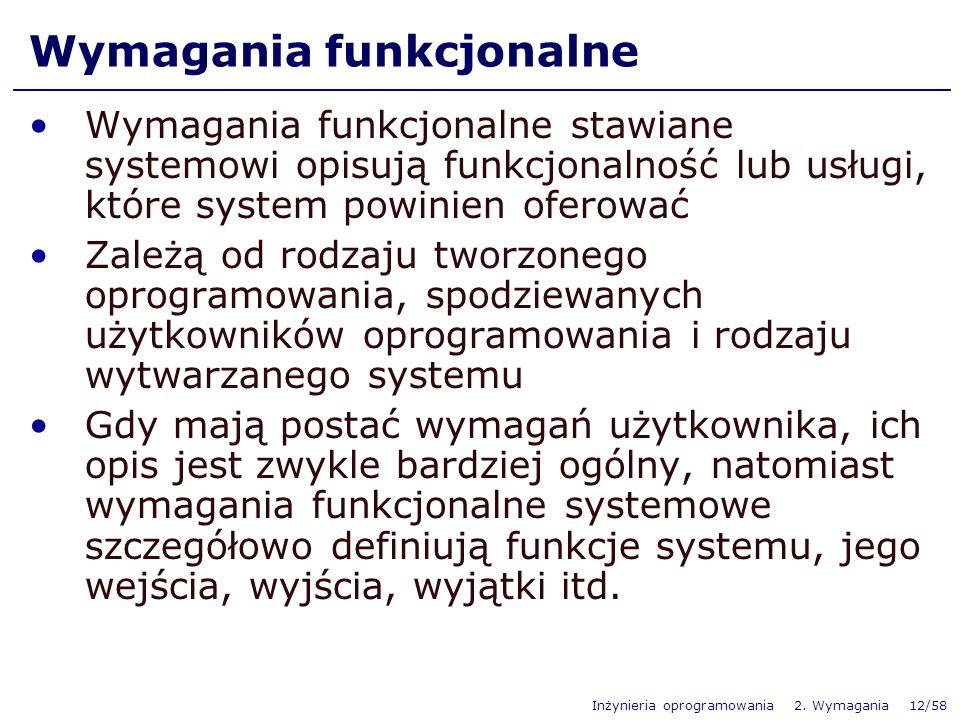 Inżynieria oprogramowania 2. Wymagania 12/58 Wymagania funkcjonalne Wymagania funkcjonalne stawiane systemowi opisują funkcjonalność lub usługi, które