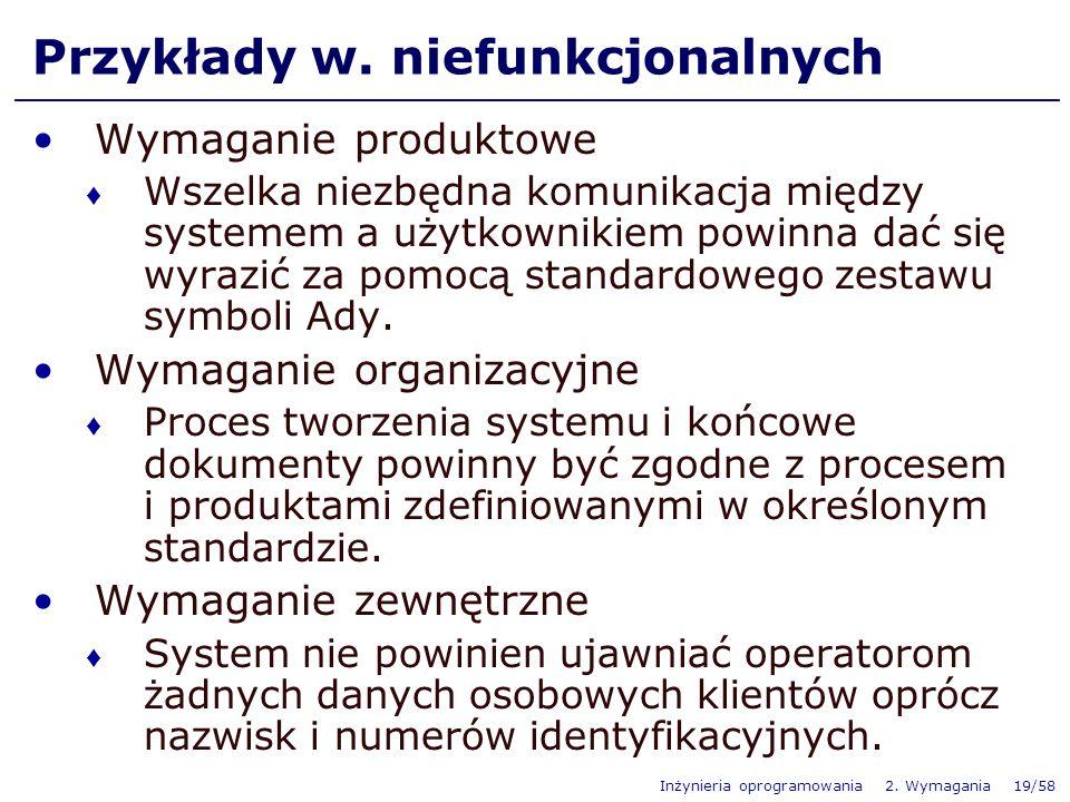 Inżynieria oprogramowania 2. Wymagania 19/58 Przykłady w. niefunkcjonalnych Wymaganie produktowe Wszelka niezbędna komunikacja między systemem a użytk