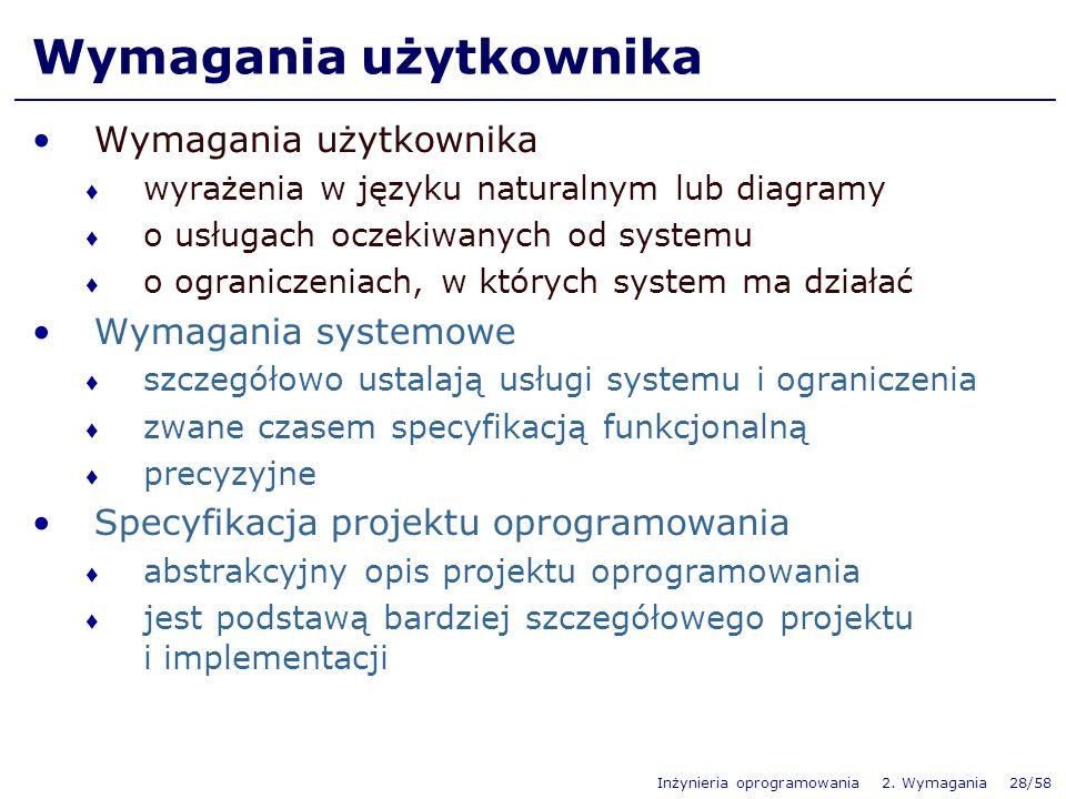 Inżynieria oprogramowania 2. Wymagania 28/58 Wymagania użytkownika wyrażenia w języku naturalnym lub diagramy o usługach oczekiwanych od systemu o ogr