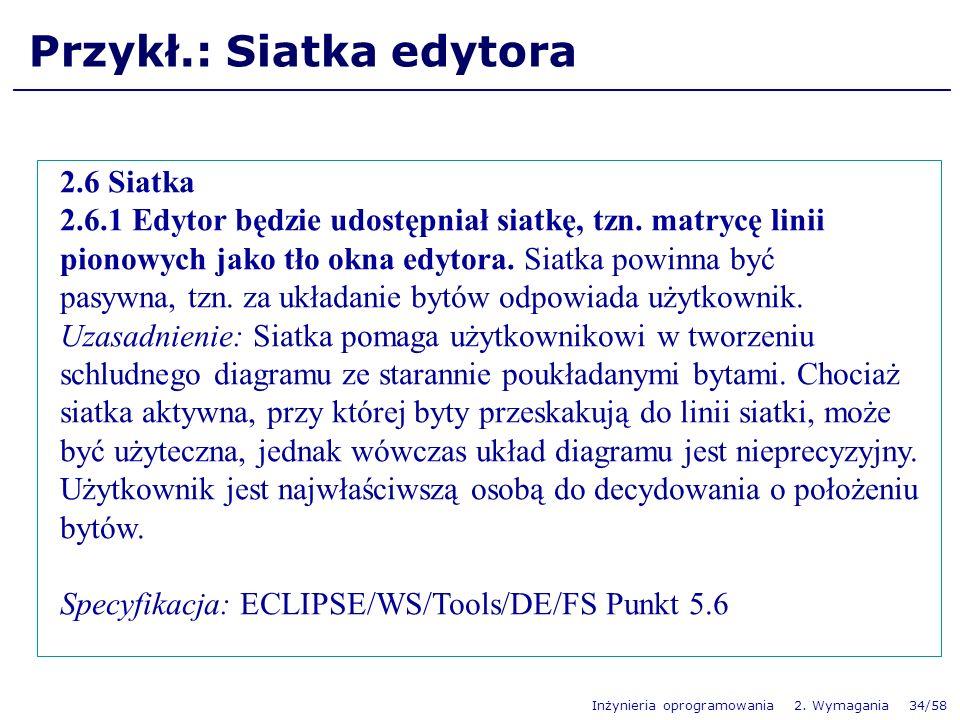 Inżynieria oprogramowania 2. Wymagania 34/58 Przykł.: Siatka edytora 2.6 Siatka 2.6.1 Edytor będzie udostępniał siatkę, tzn. matrycę linii pionowych j