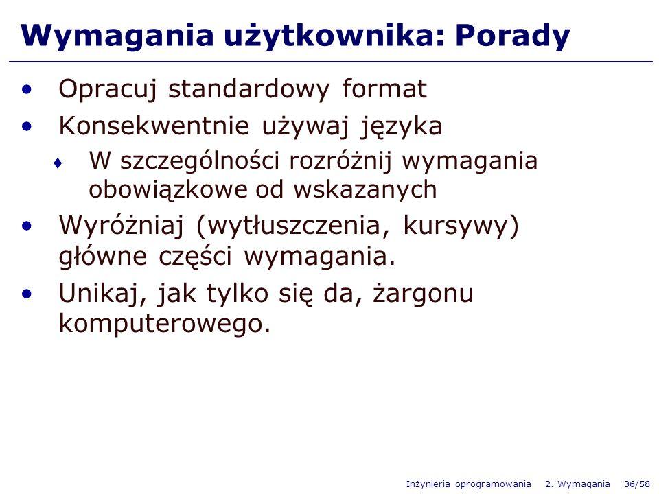 Inżynieria oprogramowania 2. Wymagania 36/58 Opracuj standardowy format Konsekwentnie używaj języka W szczególności rozróżnij wymagania obowiązkowe od