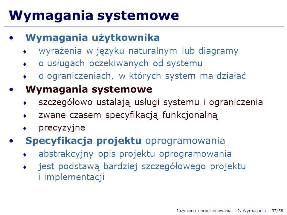 Inżynieria oprogramowania 2. Wymagania 37/58 Wymagania systemowe Wymagania użytkownika wyrażenia w języku naturalnym lub diagramy o usługach oczekiwan