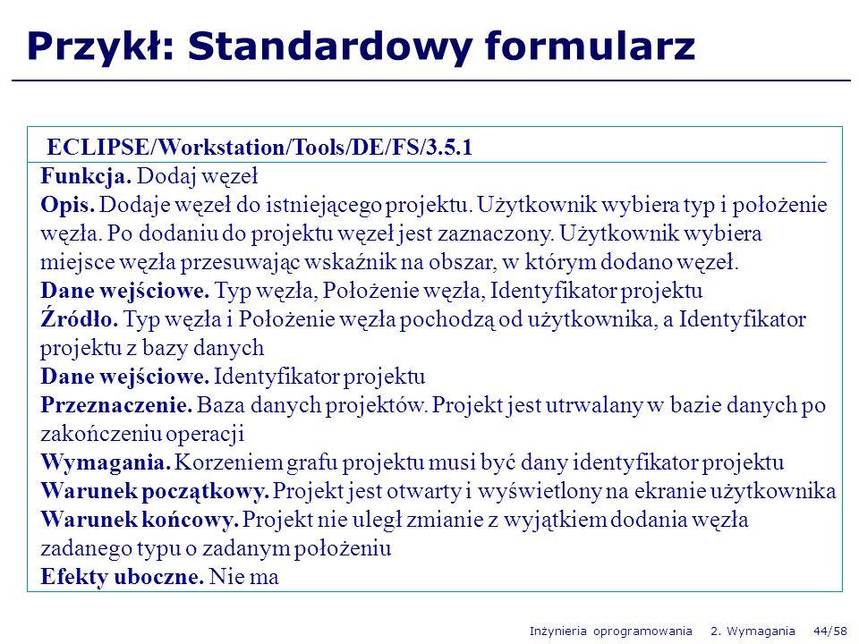 Inżynieria oprogramowania 2. Wymagania 44/58 Przykł: Standardowy formularz ECLIPSE/Workstation/Tools/DE/FS/3.5.1 Funkcja. Dodaj węzeł Opis. Dodaje węz