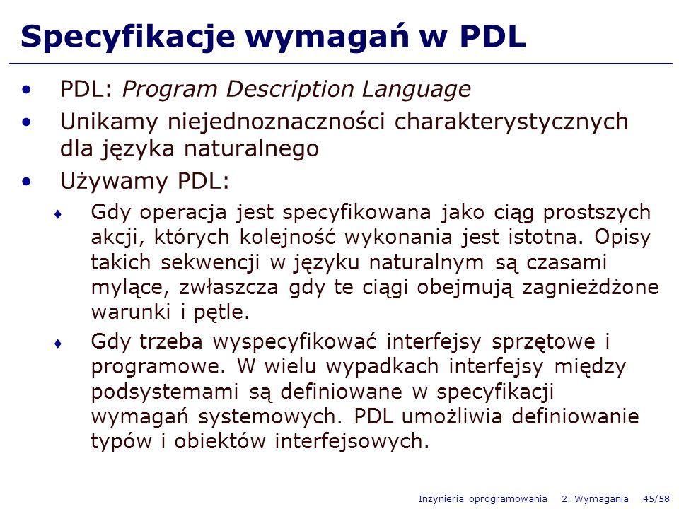 Inżynieria oprogramowania 2. Wymagania 45/58 PDL: Program Description Language Unikamy niejednoznaczności charakterystycznych dla języka naturalnego U