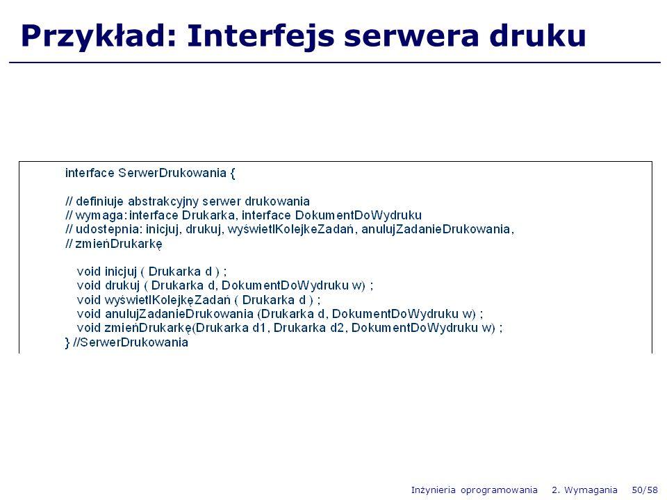 Inżynieria oprogramowania 2. Wymagania 50/58 Przykład: Interfejs serwera druku