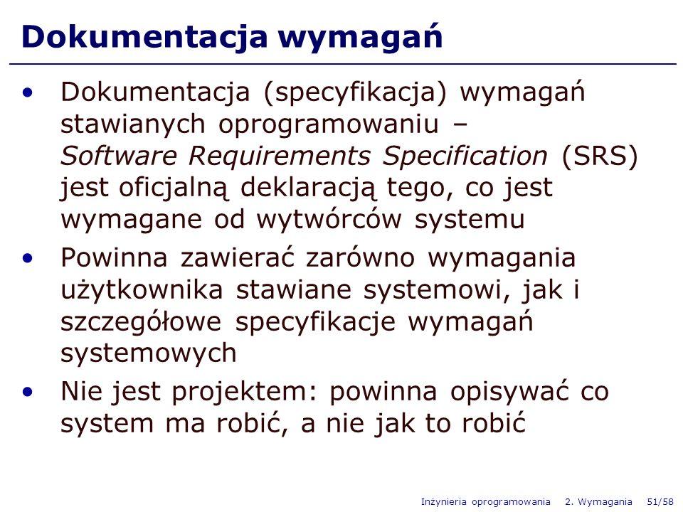 Inżynieria oprogramowania 2. Wymagania 51/58 Dokumentacja wymagań Dokumentacja (specyfikacja) wymagań stawianych oprogramowaniu – Software Requirement