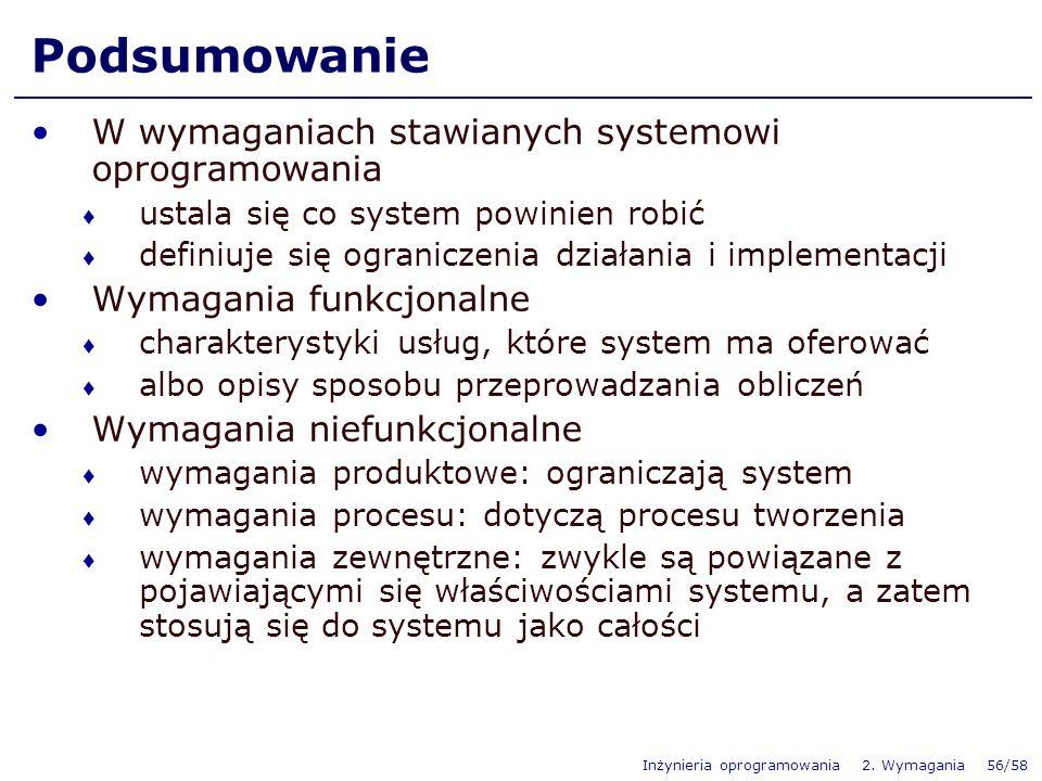 Inżynieria oprogramowania 2. Wymagania 56/58 Podsumowanie W wymaganiach stawianych systemowi oprogramowania ustala się co system powinien robić defini