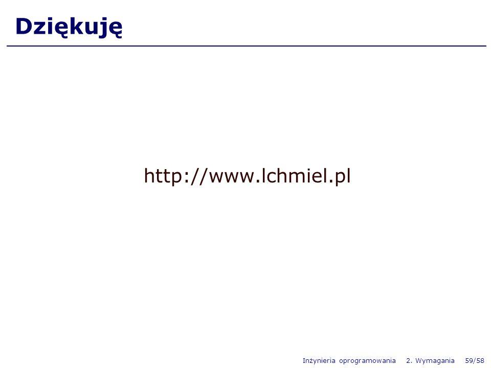 Inżynieria oprogramowania 2. Wymagania 59/58 Dziękuję http://www.lchmiel.pl