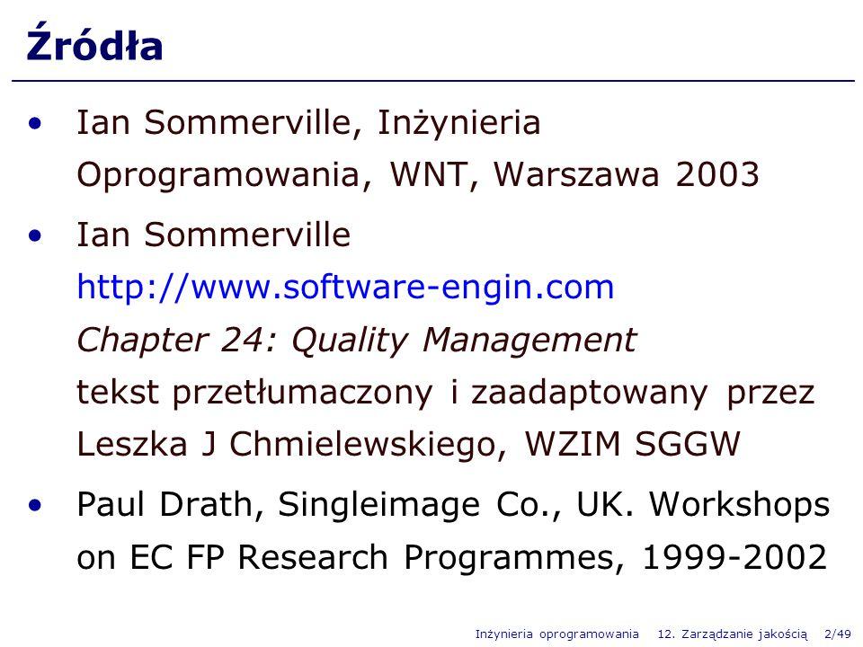 Inżynieria oprogramowania 12. Zarządzanie jakością 2/49 Źródła Ian Sommerville, Inżynieria Oprogramowania, WNT, Warszawa 2003 Ian Sommerville http://w