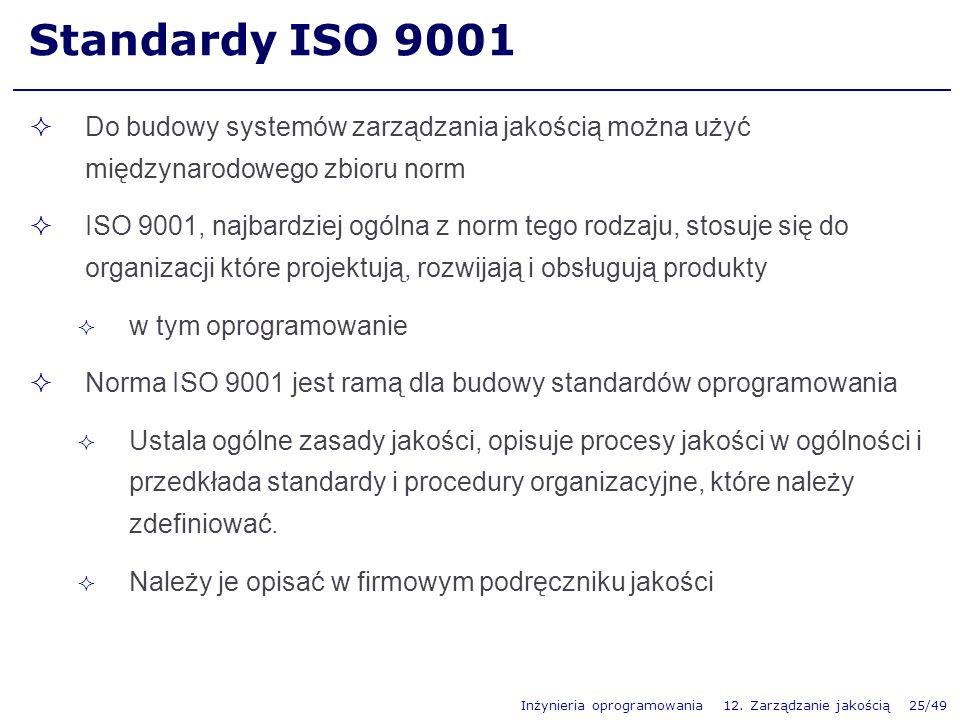 Inżynieria oprogramowania 12. Zarządzanie jakością 25/49 Standardy ISO 9001 Do budowy systemów zarządzania jakością można użyć międzynarodowego zbioru