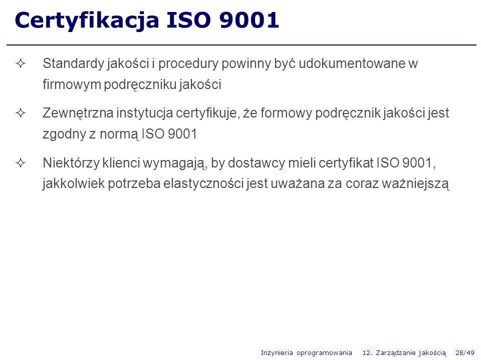 Inżynieria oprogramowania 12. Zarządzanie jakością 28/49 Certyfikacja ISO 9001 Standardy jakości i procedury powinny być udokumentowane w firmowym pod