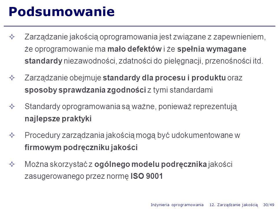 Inżynieria oprogramowania 12. Zarządzanie jakością 30/49 Podsumowanie Zarządzanie jakością oprogramowania jest związane z zapewnieniem, że oprogramowa
