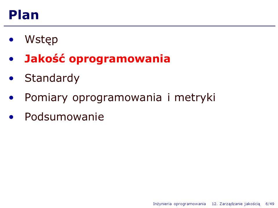 Inżynieria oprogramowania 12. Zarządzanie jakością 6/49 Plan Wstęp Jakość oprogramowania Standardy Pomiary oprogramowania i metryki Podsumowanie