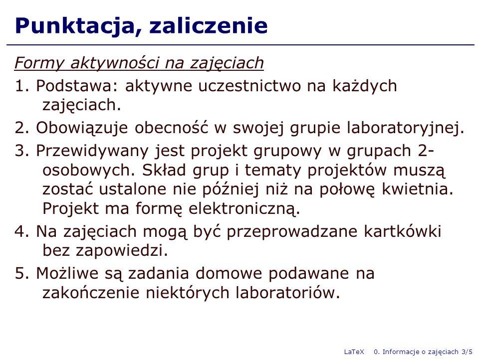 LaTeX 0. Informacje o zajęciach 3/5 Punktacja, zaliczenie Formy aktywności na zajęciach 1. Podstawa: aktywne uczestnictwo na każdych zajęciach. 2. Obo