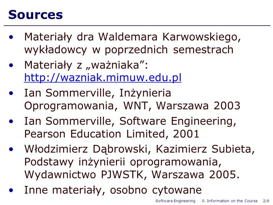 Software Engineering 0. Information on the Course 2/6 Sources Materiały dra Waldemara Karwowskiego, wykładowcy w poprzednich semestrach Materiały z wa