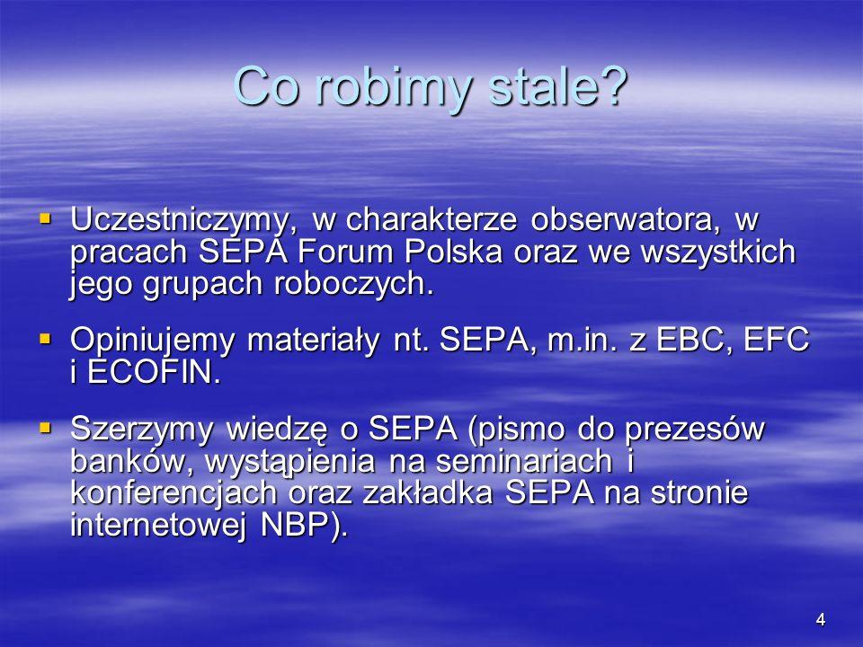 4 Co robimy stale? Uczestniczymy, w charakterze obserwatora, w pracach SEPA Forum Polska oraz we wszystkich jego grupach roboczych. Uczestniczymy, w c