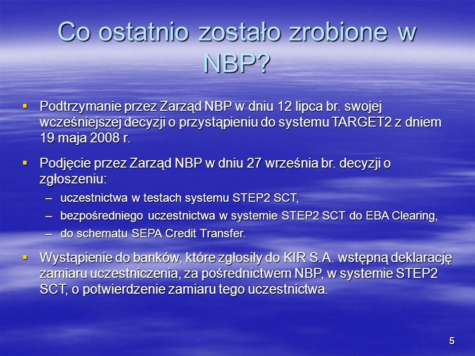 5 Co ostatnio zostało zrobione w NBP? Podtrzymanie przez Zarząd NBP w dniu 12 lipca br. swojej wcześniejszej decyzji o przystąpieniu do systemu TARGET