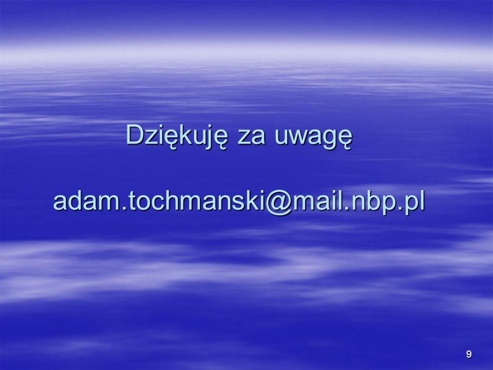 9 Dziękuję za uwagę adam.tochmanski@mail.nbp.pl