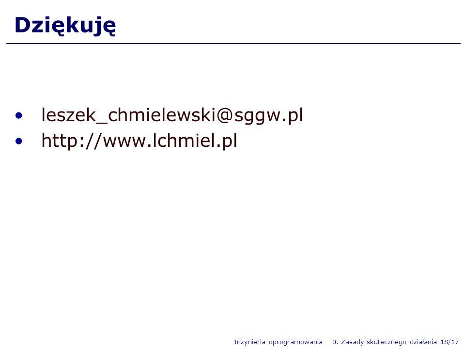 Inżynieria oprogramowania 0. Zasady skutecznego działania 18/17 Dziękuję leszek_chmielewski@sggw.pl http://www.lchmiel.pl