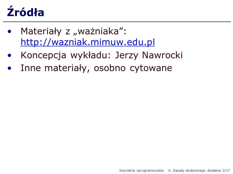 Inżynieria oprogramowania 0. Zasady skutecznego działania 3/17 Źródła Materiały z ważniaka: http://wazniak.mimuw.edu.pl Koncepcja wykładu: Jerzy Nawro