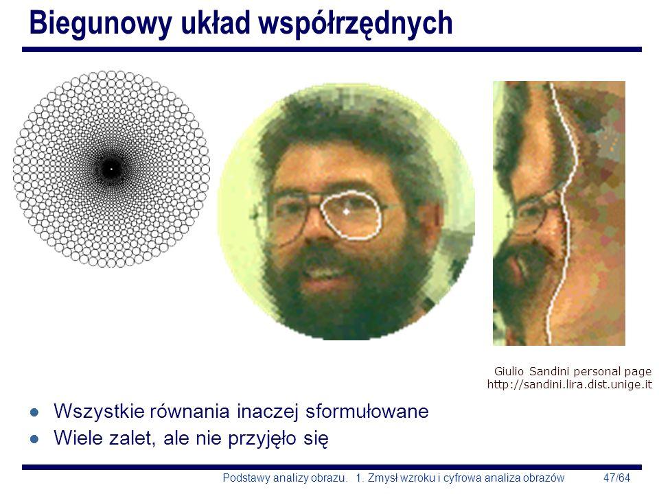 47/64Podstawy analizy obrazu. 1. Zmysł wzroku i cyfrowa analiza obrazów Biegunowy układ współrzędnych l Wszystkie równania inaczej sformułowane l Wiel