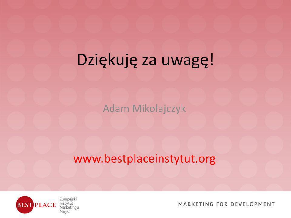 Dziękuję za uwagę! Adam Mikołajczyk www.bestplaceinstytut.org