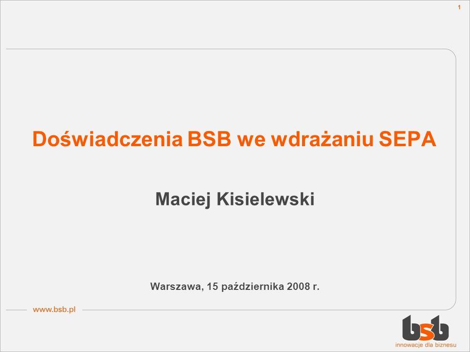 1 Doświadczenia BSB we wdrażaniu SEPA Maciej Kisielewski Warszawa, 15 października 2008 r.