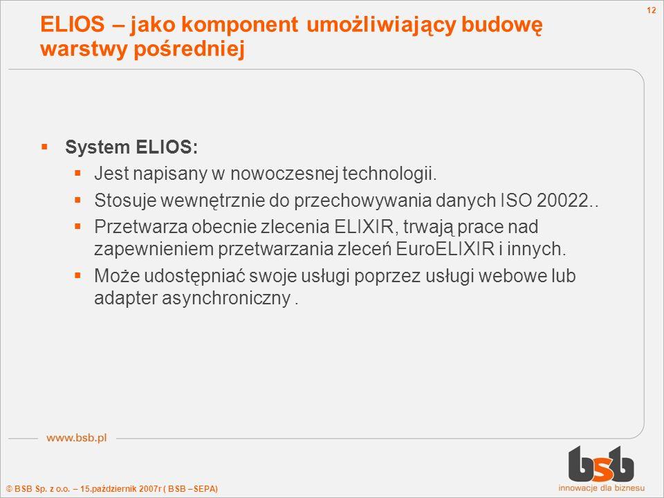 © BSB Sp. z o.o. – 15.październik 2007r ( BSB –SEPA) 12 ELIOS – jako komponent umożliwiający budowę warstwy pośredniej System ELIOS: Jest napisany w n