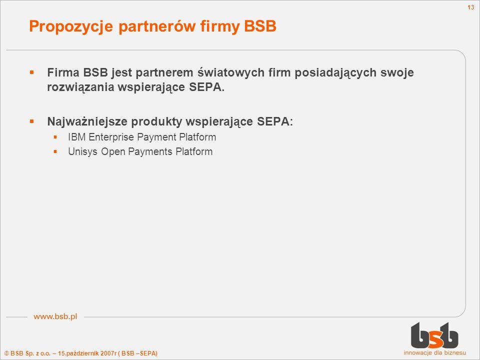 © BSB Sp. z o.o. – 15.październik 2007r ( BSB –SEPA) 13 Propozycje partnerów firmy BSB Firma BSB jest partnerem światowych firm posiadających swoje ro