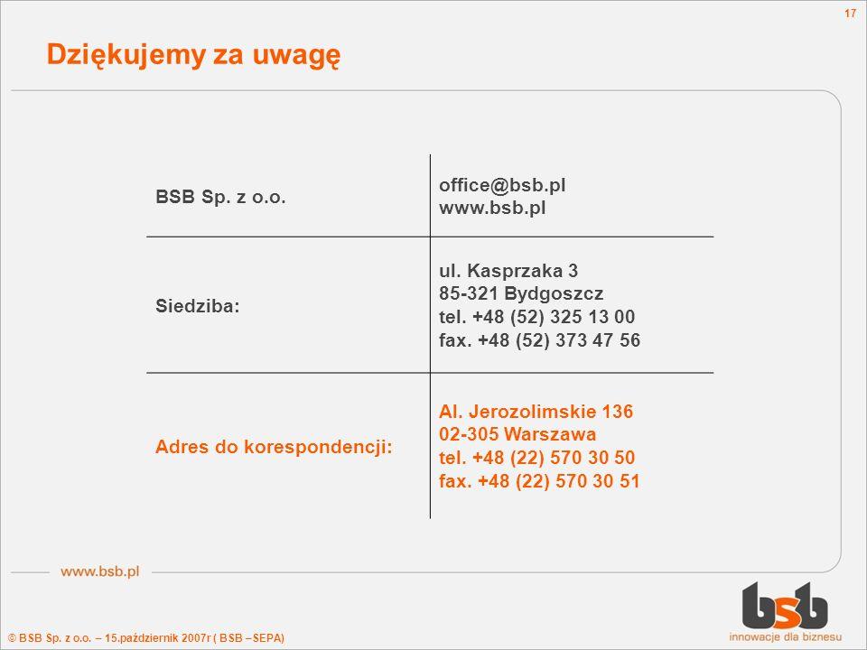 © BSB Sp. z o.o. – 15.październik 2007r ( BSB –SEPA) 17 Dziękujemy za uwagę BSB Sp. z o.o. office@bsb.pl www.bsb.pl Siedziba: ul. Kasprzaka 3 85-321 B