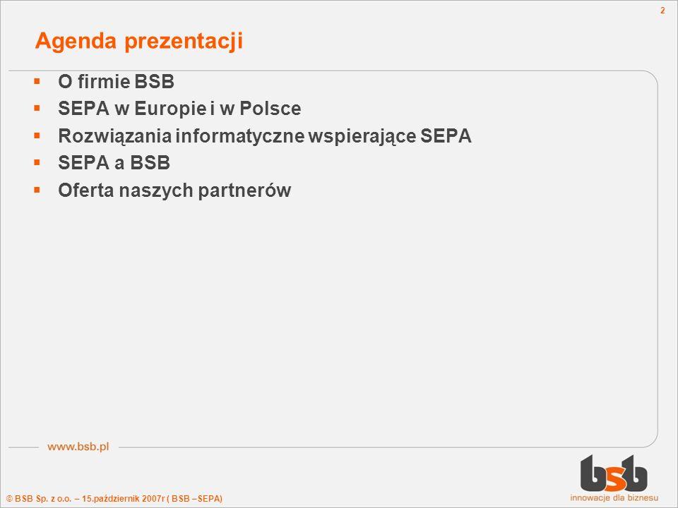 © BSB Sp. z o.o. – 15.październik 2007r ( BSB –SEPA) 2 Agenda prezentacji O firmie BSB SEPA w Europie i w Polsce Rozwiązania informatyczne wspierające