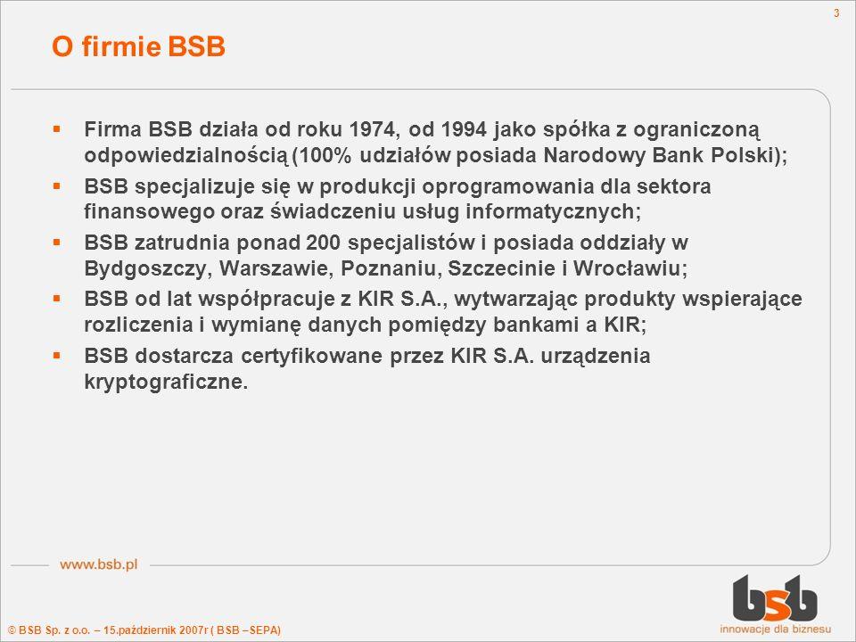 © BSB Sp. z o.o. – 15.październik 2007r ( BSB –SEPA) 3 O firmie BSB Firma BSB działa od roku 1974, od 1994 jako spółka z ograniczoną odpowiedzialności