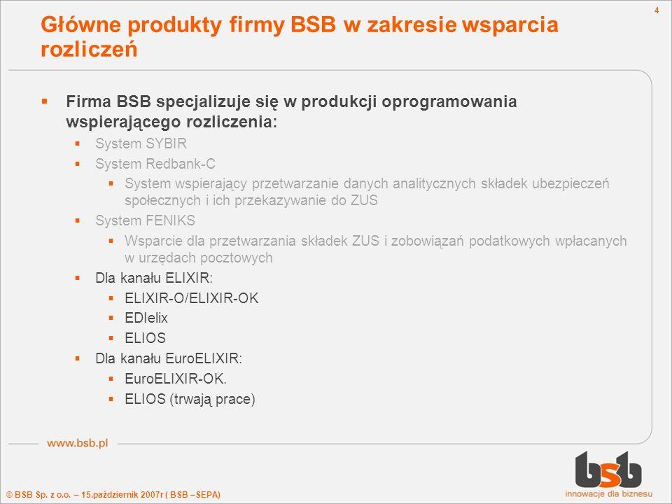© BSB Sp. z o.o. – 15.październik 2007r ( BSB –SEPA) 4 Główne produkty firmy BSB w zakresie wsparcia rozliczeń Firma BSB specjalizuje się w produkcji