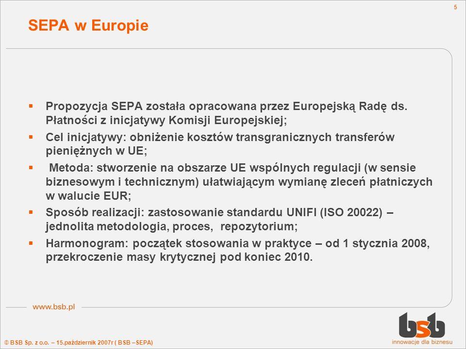 © BSB Sp. z o.o. – 15.październik 2007r ( BSB –SEPA) 5 SEPA w Europie Propozycja SEPA została opracowana przez Europejską Radę ds. Płatności z inicjat