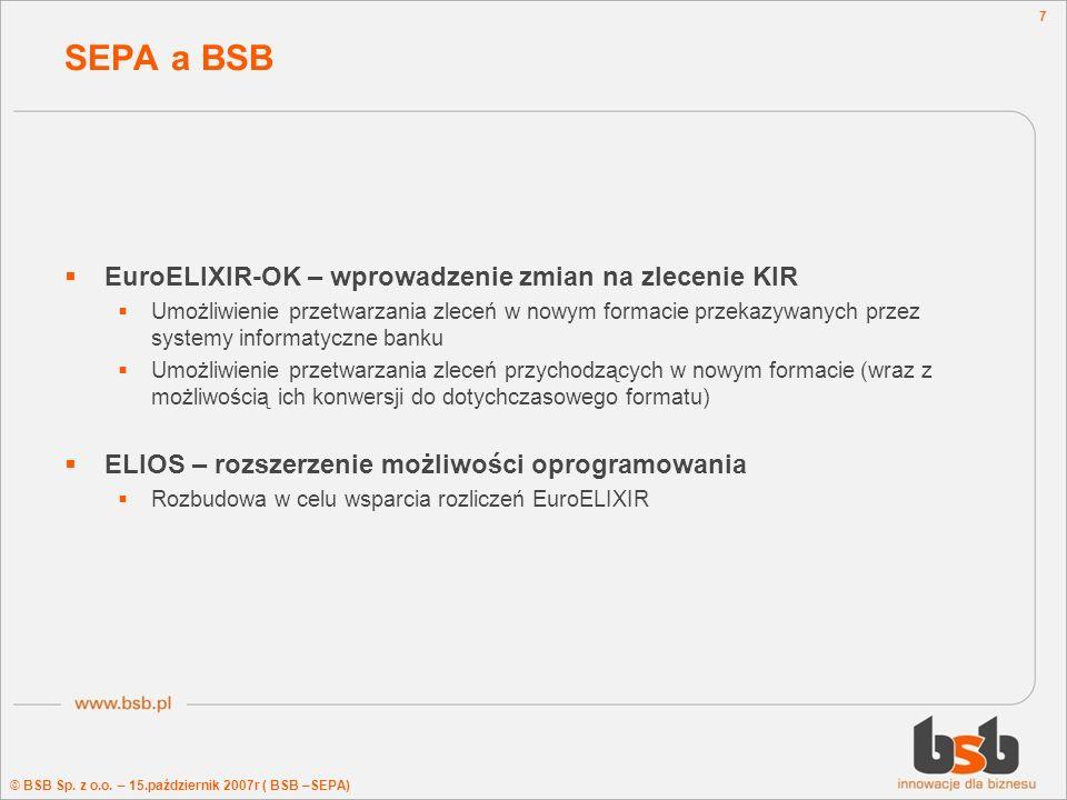 © BSB Sp. z o.o. – 15.październik 2007r ( BSB –SEPA) 7 SEPA a BSB EuroELIXIR-OK – wprowadzenie zmian na zlecenie KIR Umożliwienie przetwarzania zleceń