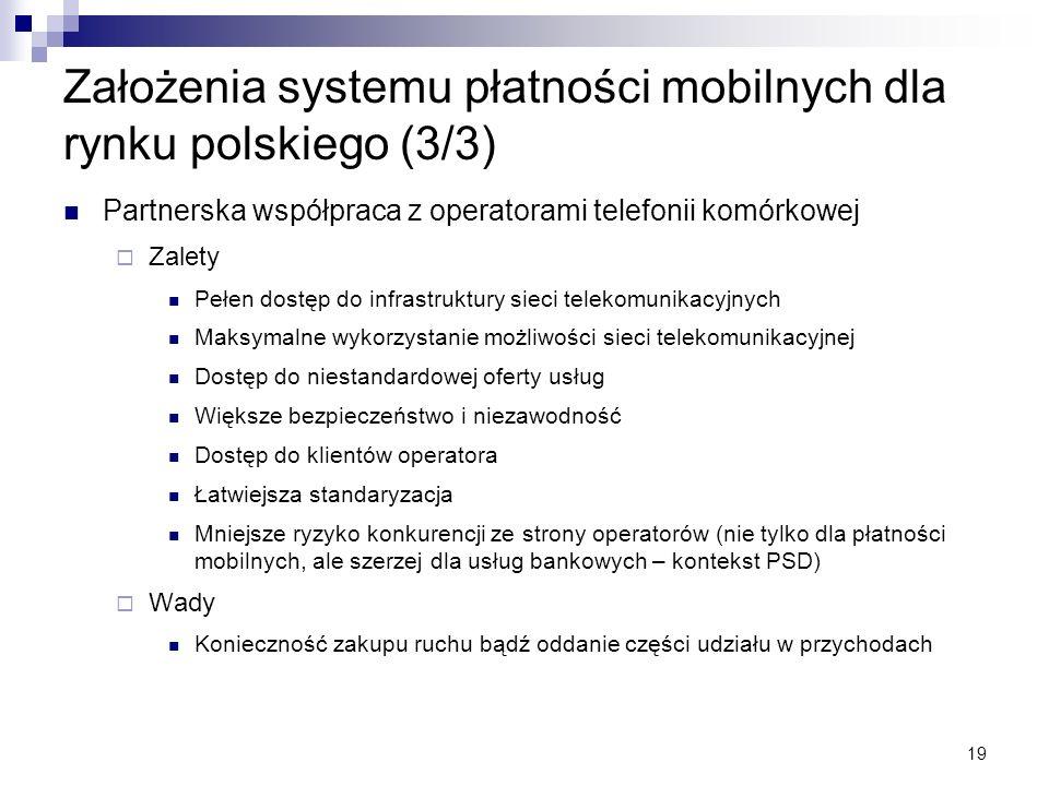 19 Założenia systemu płatności mobilnych dla rynku polskiego (3/3) Partnerska współpraca z operatorami telefonii komórkowej Zalety Pełen dostęp do inf
