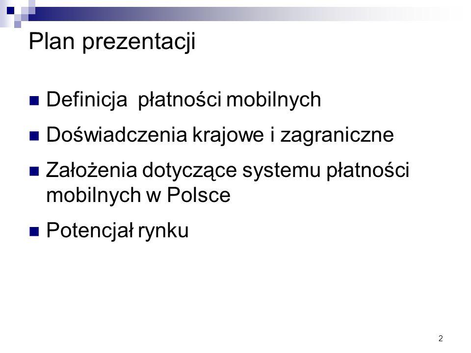 2 Plan prezentacji Definicja płatności mobilnych Doświadczenia krajowe i zagraniczne Założenia dotyczące systemu płatności mobilnych w Polsce Potencja