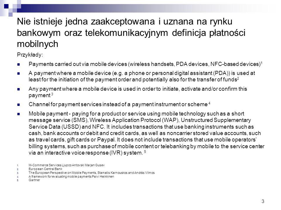 3 Nie istnieje jedna zaakceptowana i uznana na rynku bankowym oraz telekomunikacyjnym definicja płatności mobilnych Przykłady: Payments carried out vi