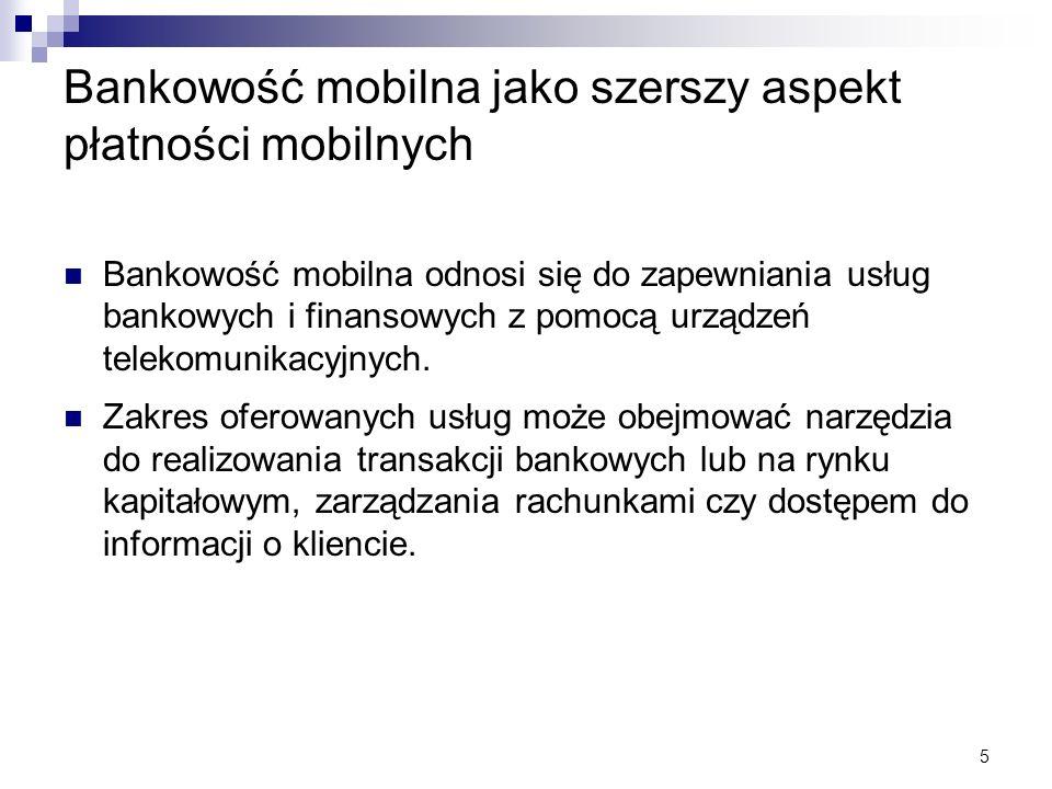 5 Bankowość mobilna jako szerszy aspekt płatności mobilnych Bankowość mobilna odnosi się do zapewniania usług bankowych i finansowych z pomocą urządze