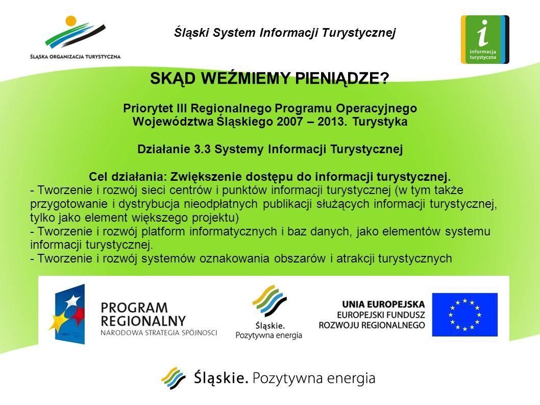 SKĄD WEŹMIEMY PIENIĄDZE? Priorytet III Regionalnego Programu Operacyjnego Województwa Śląskiego 2007 – 2013. Turystyka Działanie 3.3 Systemy Informacj