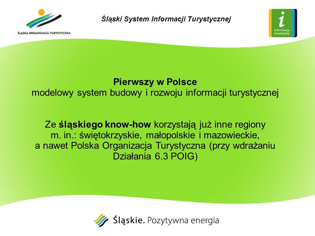Pierwszy w Polsce modelowy system budowy i rozwoju informacji turystycznej Ze śląskiego know-how korzystają już inne regiony m. in.: świętokrzyskie, m