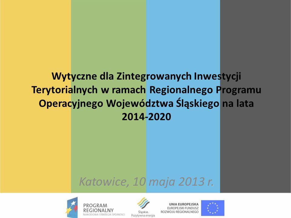 Wytyczne dla Zintegrowanych Inwestycji Terytorialnych w ramach Regionalnego Programu Operacyjnego Województwa Śląskiego na lata 2014-2020. Katowice, 1