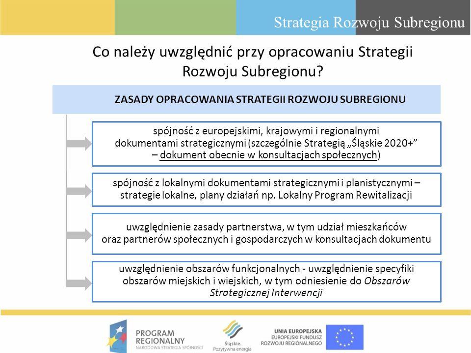 Co należy uwzględnić przy opracowaniu Strategii Rozwoju Subregionu? Strategia Rozwoju Subregionu ZASADY OPRACOWANIA STRATEGII ROZWOJU SUBREGIONU spójn