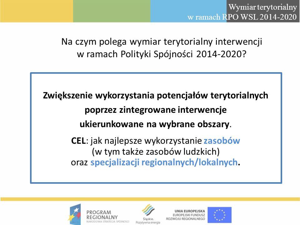 Na czym polega wymiar terytorialny interwencji w ramach Polityki Spójności 2014-2020? Wymiar terytorialny w ramach RPO WSL 2014-2020 Zwiększenie wykor