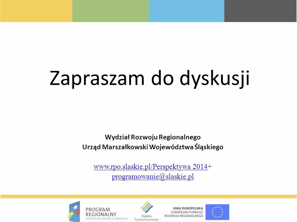 Zapraszam do dyskusji Wydział Rozwoju Regionalnego Urząd Marszałkowski Województwa Śląskiego www.rpo.slaskie.pl/Perspektywa 2014www.rpo.slaskie.pl/Per