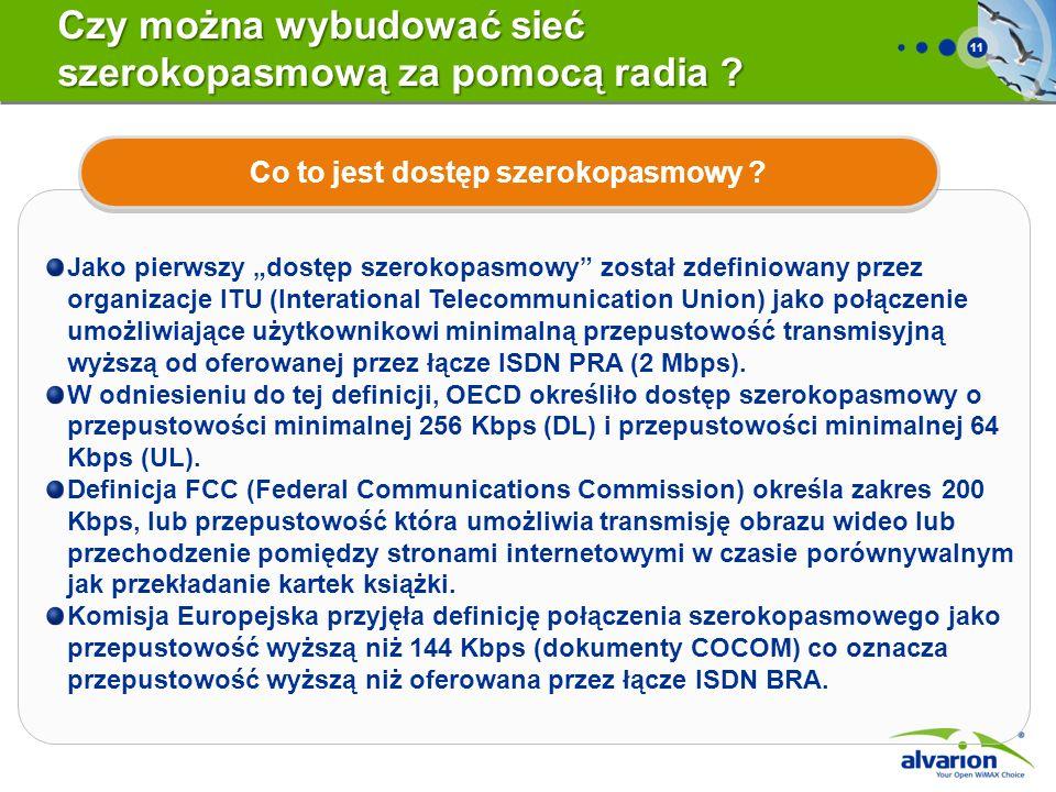 11 Czy można wybudować sieć szerokopasmową za pomocą radia ? Jako pierwszy dostęp szerokopasmowy został zdefiniowany przez organizacje ITU (Interation