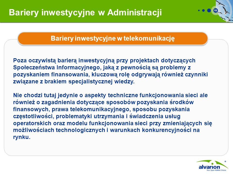 18 Bariery inwestycyjne w Administracji Poza oczywistą barierą inwestycyjną przy projektach dotyczących Społeczeństwa Informacyjnego, jaką z pewnością są problemy z pozyskaniem finansowania, kluczową rolę odgrywają również czynniki związane z brakiem specjalistycznej wiedzy.